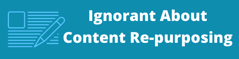 Ignorant About Content Repurposing