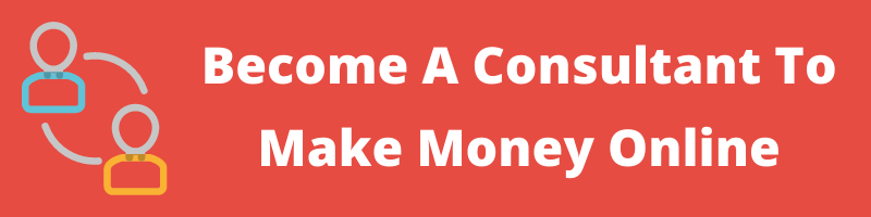 Become A Consultant To Make Money Online