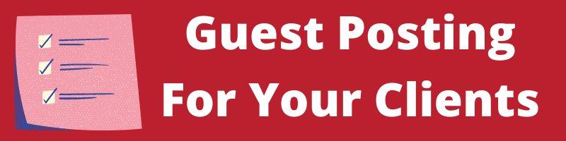 Guest Posting For Your Clients