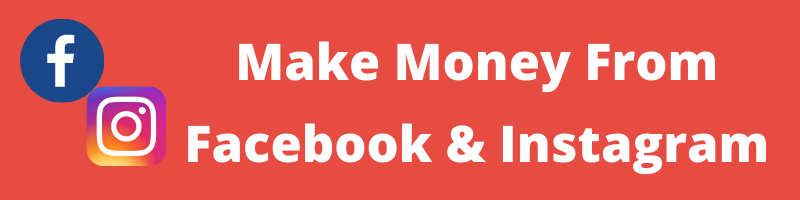 Make Money From Facebook & Instagram
