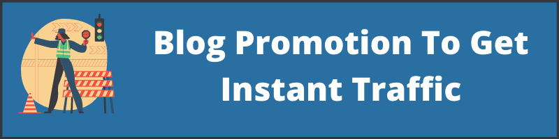 Blog Promotion To Get Instant Traffic