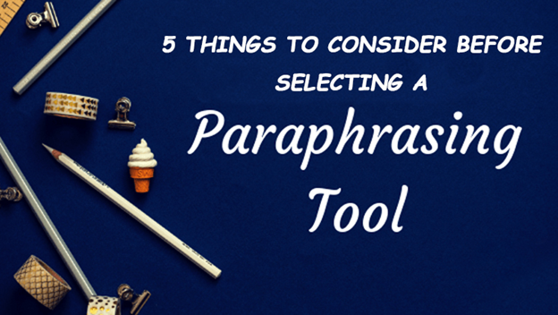 Things to Consider Before Selecting a Paraphrasing Tool